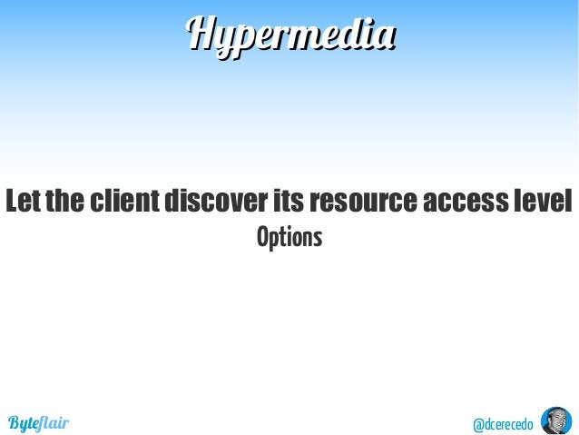 @dcerecedoByteflair HypermediaHypermedia Let the client discover its resource access level Options