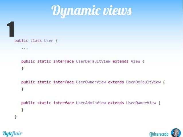 Dynamic viewsDynamic views @dcerecedoByteflair /users/{id} /owner/users/{id} /admin/users/{id} OneURIperrole Scenario