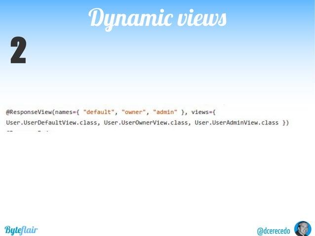 Dynamic viewsDynamic views @dcerecedoByteflair OneURIperresource Selectoneviewatruntimedependingonthesecurity context Scen...