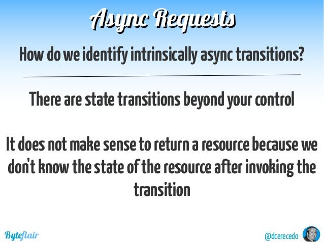 Async RequestsAsync Requests @dcerecedoByteflair Howdoweidentifyintrinsicallyasynctransitions? Therearestatetransitionsbey...