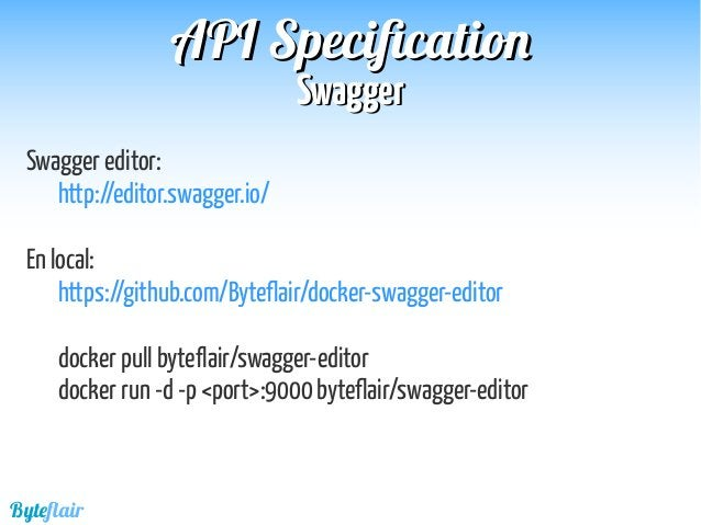 Byteflair SwaggerSwagger APIAPI SpecificationSpecification Swagger editor: http://editor.swagger.io/ En local: https://git...