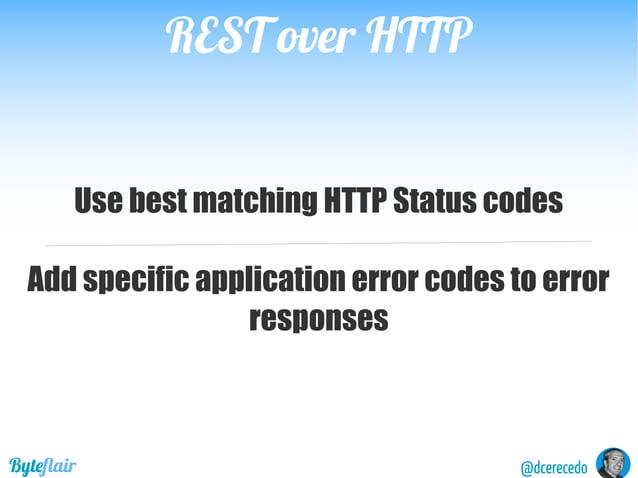 REST over HTTPREST over HTTP @dcerecedoByteflair Separate resource representation from contextual data Representation Body...