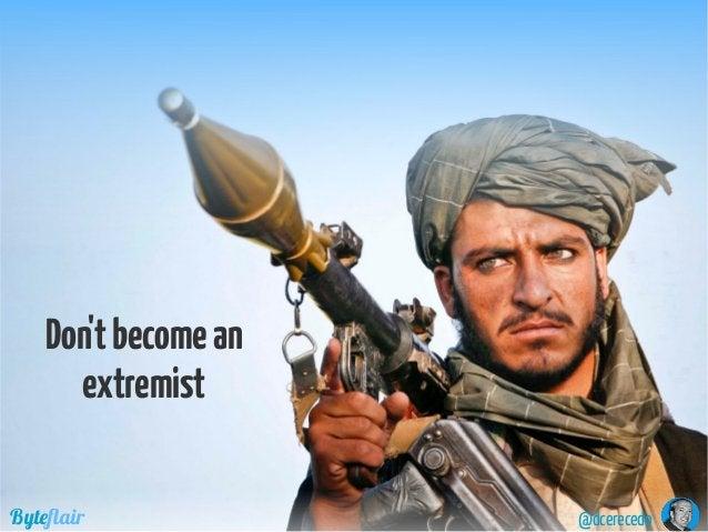 @dcerecedoByteflair Don'tbecomean extremist