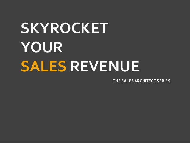 SKYROCKET YOUR SALES REVENUE THE SALES ARCHITECT SERIES