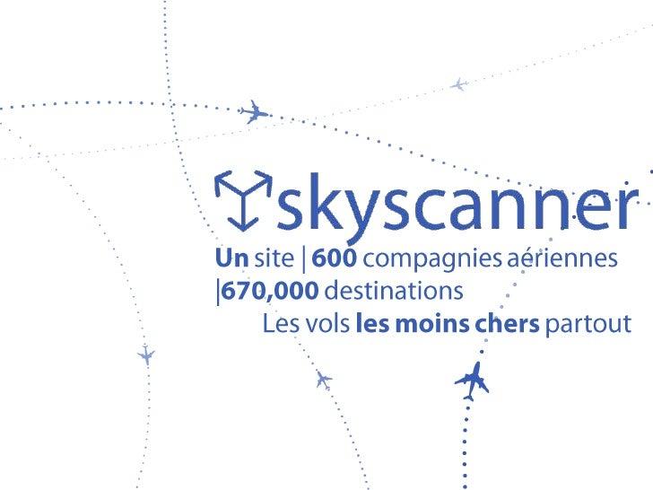 Un site | 600 compagniesaériennes|670,000 destinations<br />Les volsles moinscherspartout<br />
