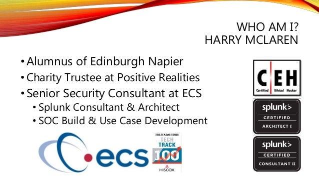 WHO AM I? HARRY MCLAREN •Alumnus of Edinburgh Napier • Charity Trustee at Positive Realities •Senior Security Consultant a...