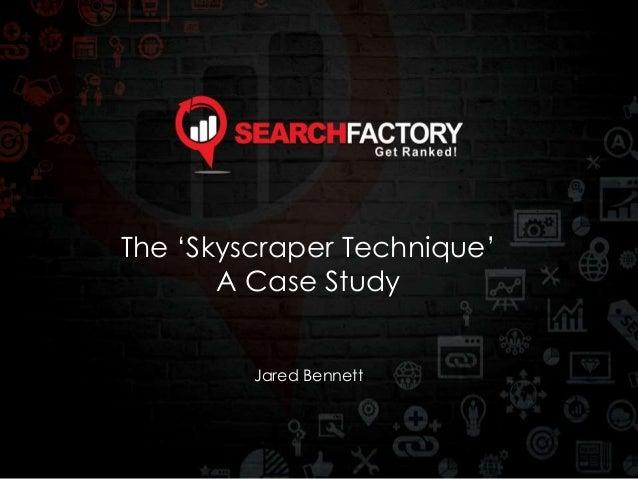 The 'Skyscraper Technique' A Case Study Jared Bennett