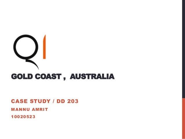 GOLD COAST , AUSTRALIA CASE STUDY / DD 203 MANNU AMRIT 10020523