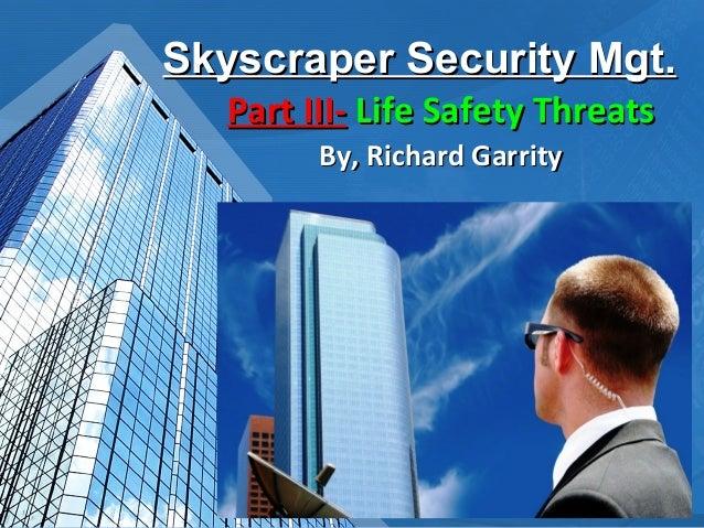 1 Skyscraper Security Mgt.Skyscraper Security Mgt. Part III-Part III- Life Safety ThreatsLife Safety Threats By, Richard G...
