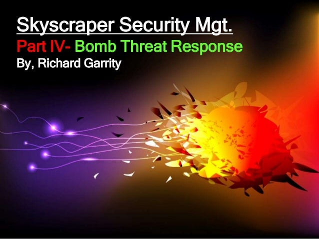 Skyscraper Security Mgt. Part IV- Bomb Threat Response By, Richard Garrity