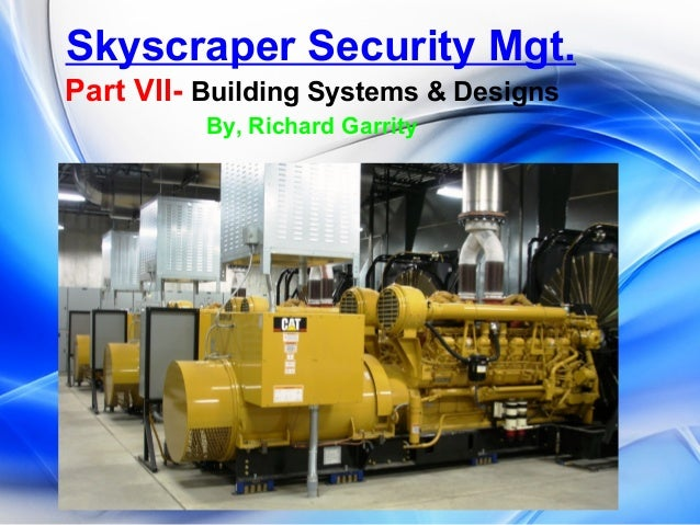 Skyscraper Security Mgt. Part VII- Building Systems & Designs By, Richard Garrity