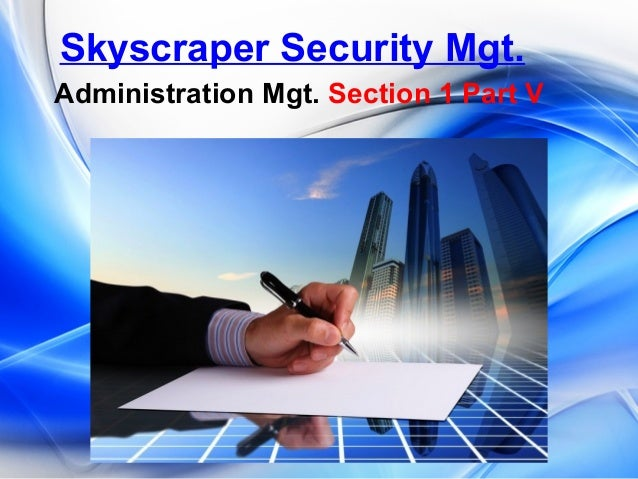 Skyscraper Security Mgt. Administration Mgt. Section 1 Part V