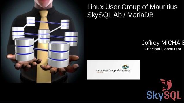 SkySQL AB © 2013 Confidential Principal Consultant Joffrey MICHAÏE Linux User Group of Mauritius SkySQL Ab / MariaDB
