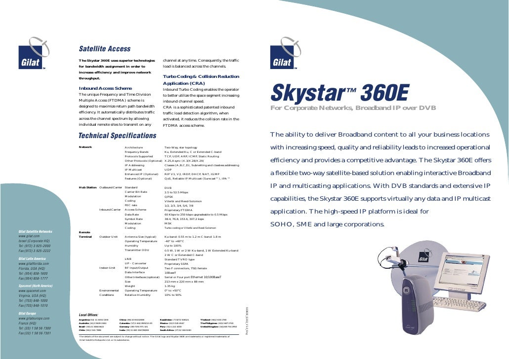 Skystar ™ 360E For Corporate Networks, Broadband IP over DVB   The ability to deliver Broadband content to all your busine...