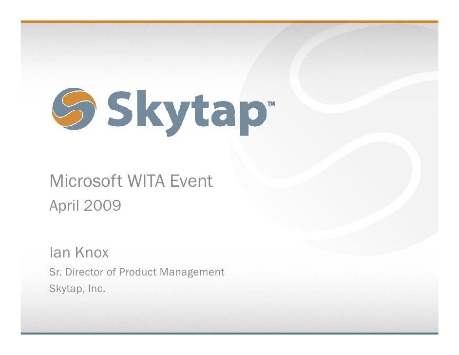 Microsoft WITA Event April 2009  Ian Knox Sr. Director of Product Management Skytap, Inc. Skytap Inc