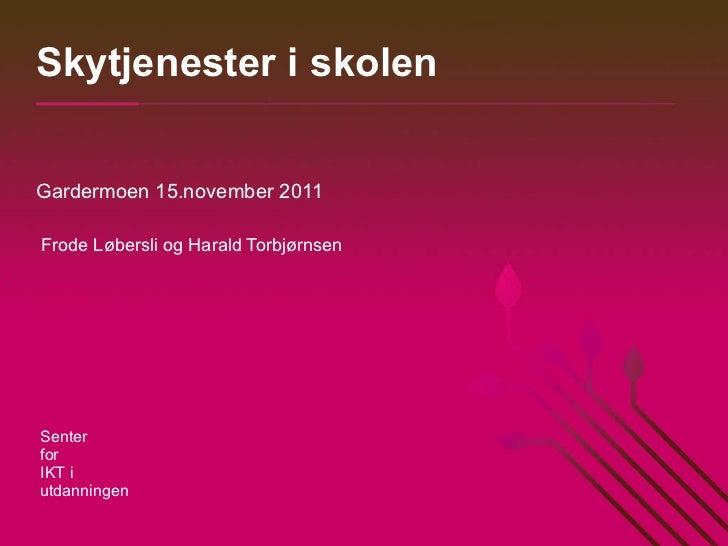Skytjenester i skolen Gardermoen 15.november 2011 Frode Løbersli og Harald Torbjørnsen