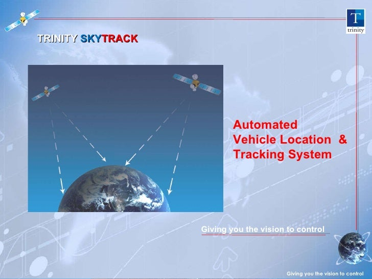Giving you the vision to control TRINITY  SKY TRACK Automated  Vehicle Location  & Tracking System Giving you the visi...