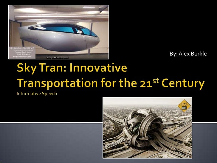 By: Alex Burkle<br />Sky Tran: Innovative Transportation for the 21st CenturyInformative Speech <br />