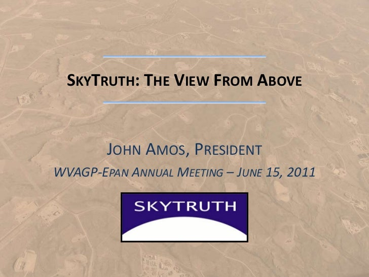 SKYTRUTH: THE VIEW FROM ABOVE        JOHN AMOS, PRESIDENTWVAGP-EPAN ANNUAL MEETING – JUNE 15, 2011