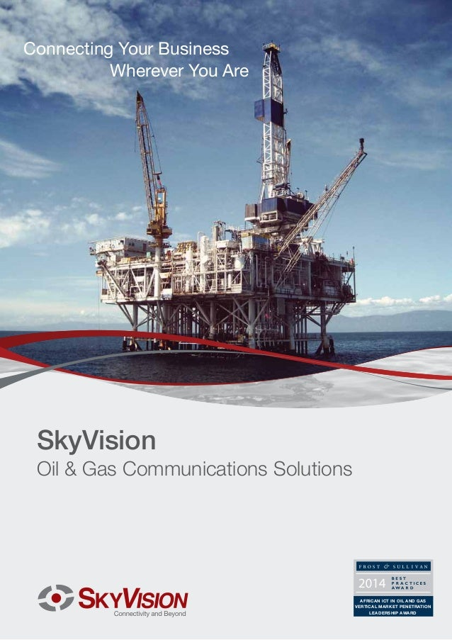Connecting Your Business Wherever You Are  SkyVision  Oil & Gas Communications Solutions  AFRICAN ICT IN OIL AND GAS VERTI...