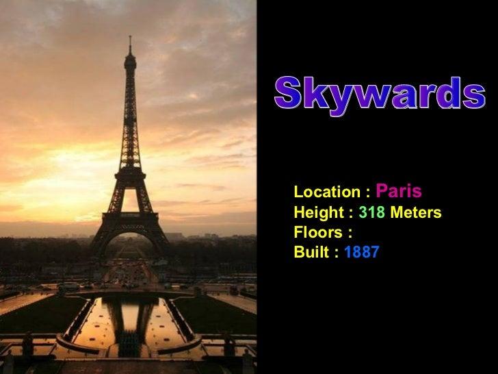 Location :  Paris   Height :  318  Meters  Floors :  Built :  1887   Skywards