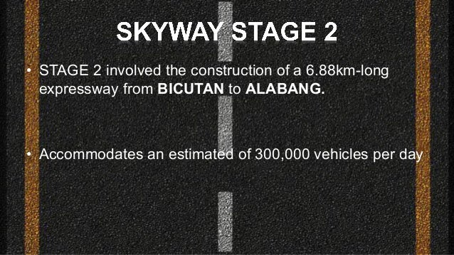 • STAGE 2 involved the construction of a 6.88km-long expressway from BICUTAN to ALABANG. • Accommodates an estimated of 30...