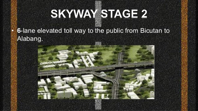 • 6-lane elevated toll way to the public from Bicutan to Alabang.