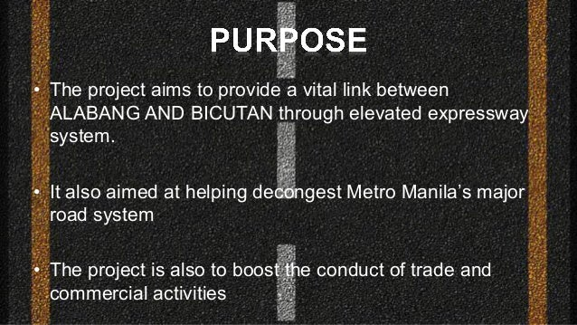 • The project aims to provide a vital link between ALABANG AND BICUTAN through elevated expressway system. • It also aimed...