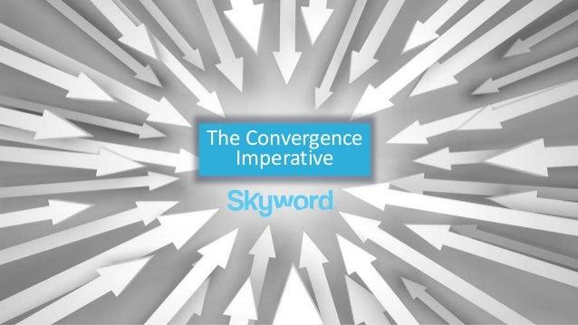 Tricia Travaline | @skyword | #ContentConvergence The Convergence Imperative