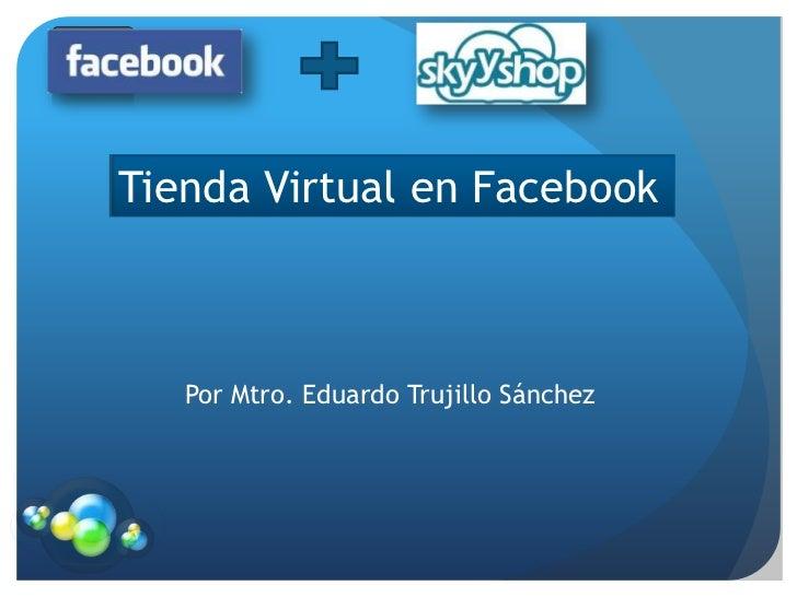 Tienda Virtual en Facebook   Por Mtro. Eduardo Trujillo Sánchez