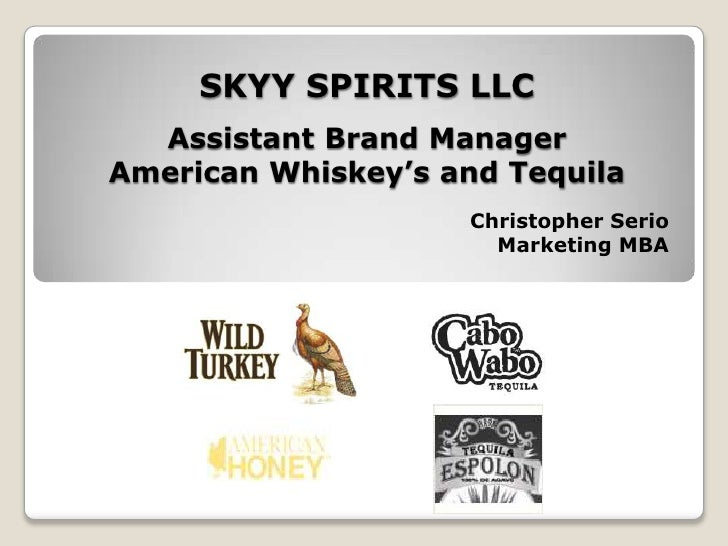 SKYY SPIRITS LLCAssistant Brand ManagerAmerican Whiskey's and Tequila<br />Christopher Serio<br />Marketing MBA<br />