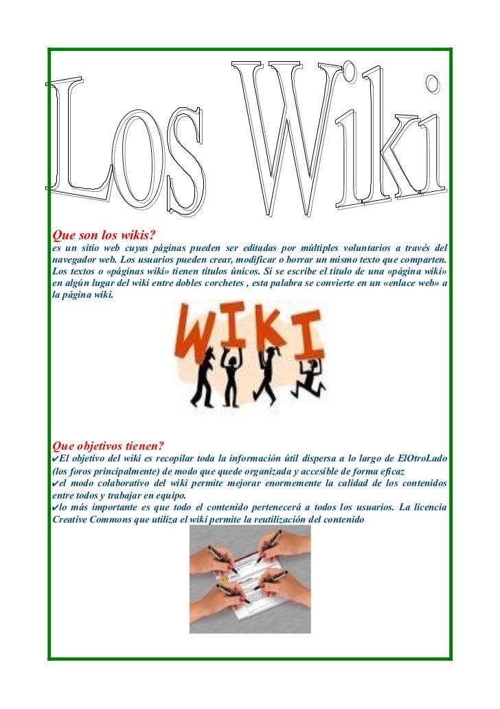 Que son los wikis?es un sitio web cuyas páginas pueden ser editadas por múltiples voluntarios a través delnavegador web. L...