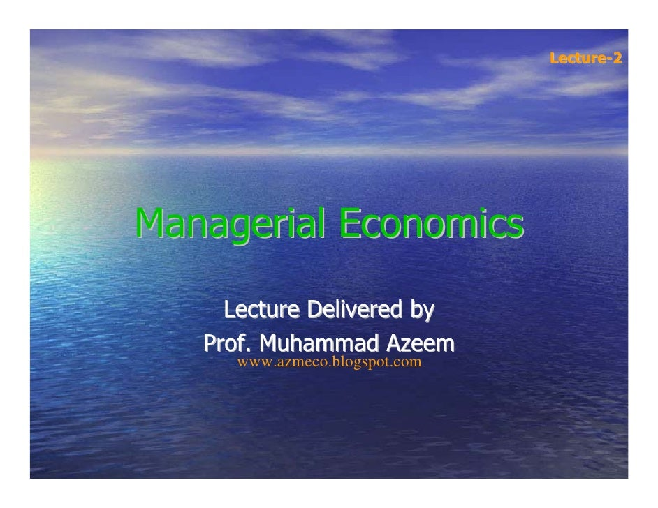 Lecture-2     Managerial Economics       Lecture Delivered by    Prof. Muhammad Azeem      www.azmeco.blogspot.com