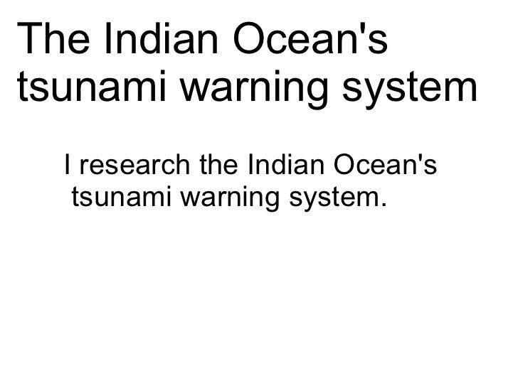 The Indian Oceanstsunami warning system  I research the Indian Oceans   tsunami warning system.