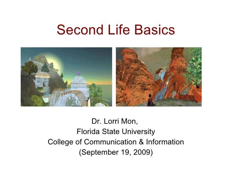 Second Life Basics Dr. Lorri Mon,  Florida State University College of Communication & Information (September 19, 2009)