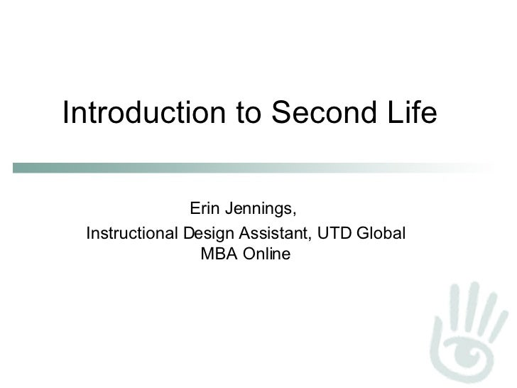 Introduction to Second Life Erin Jennings,  Instructional Design Assistant, UTD Global MBA Online