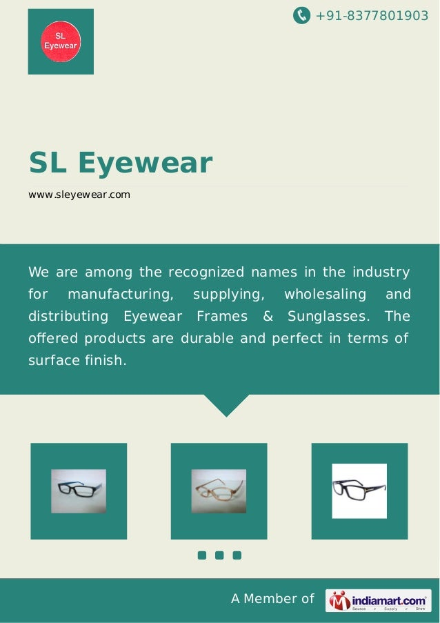 +91-8377801903 A Member of SL Eyewear www.sleyewear.com We are among the recognized names in the industry for manufacturin...