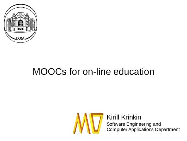 MOOCs for on-line education Software Engineering and Computer Applications Department Kirill Krinkin