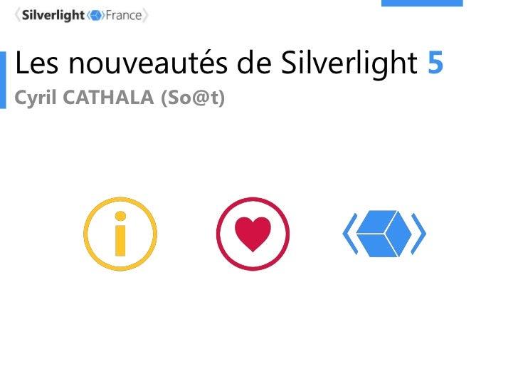 Les nouveautés de Silverlight 5Cyril CATHALA (So@t)