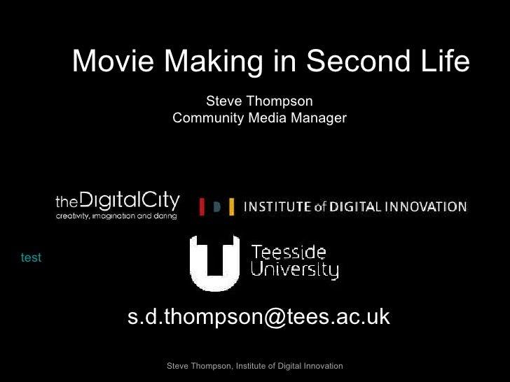 Steve Thompson Community Media Manager [email_address] Steve Thompson, Institute of Digital Innovation Movie Making in Sec...