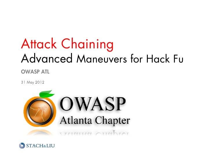 Attack ChainingAdvanced Maneuvers for Hack FuOWASP ATL31 May 2012