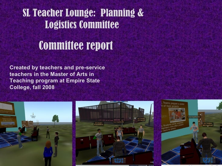 Committee report   SL Teacher Lounge:  Planning & Logistics Committee  Created by teachers and pre-service teachers in the...