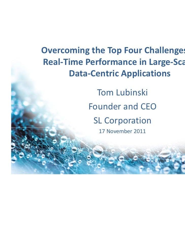 OvercomingtheTopFourChallengestoReal‐TimePerformanceinLarge‐Scale,      Data‐CentricApplications              T...