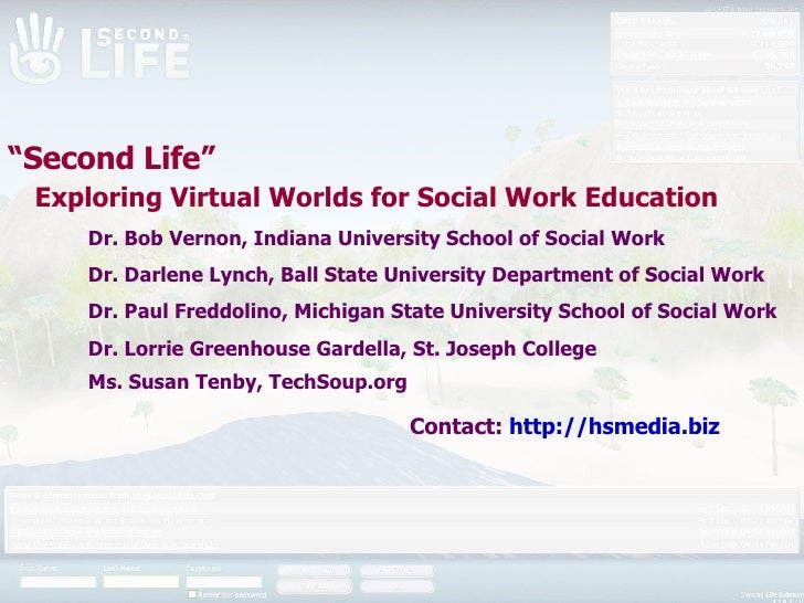 """ Second Life""    Exploring Virtual Worlds for Social Work Education Dr. Bob Vernon, Indiana University School of Social W..."