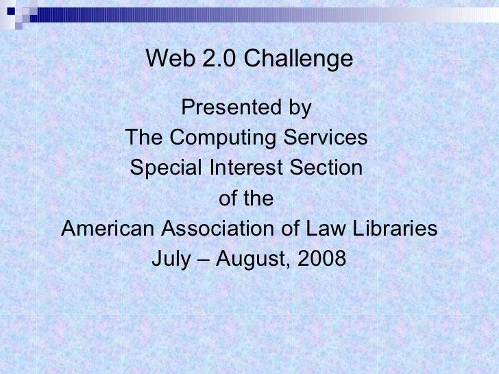 Web 2.0 Challenge <ul><li>Presented by  </li></ul><ul><li>The Computing Services  </li></ul><ul><li>Special Interest Secti...