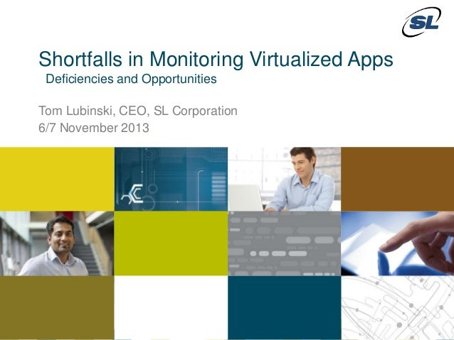 Shortfalls in Monitoring Virtualized Apps Deficiencies and Opportunities Tom Lubinski, CEO, SL Corporation 6/7 November 20...