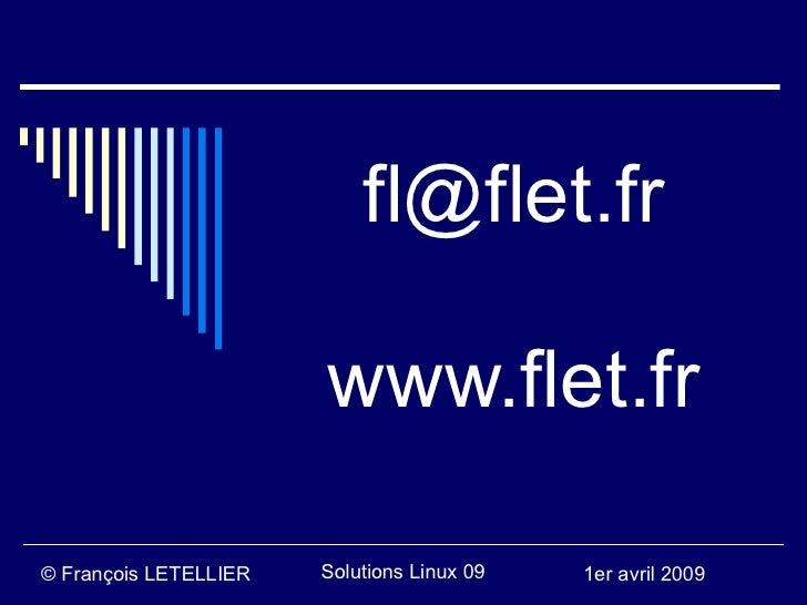 fl@flet.fr                         www.flet.fr  © François LETELLIER   Solutions Linux 09   1er avril 2009