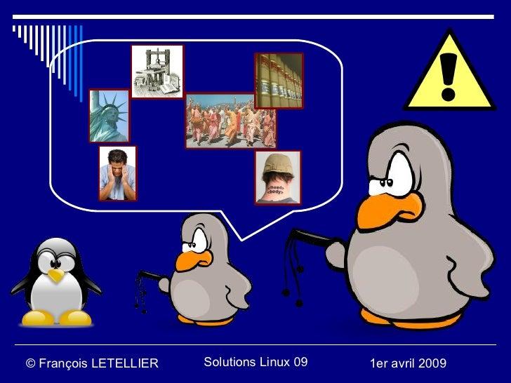 © François LETELLIER   Solutions Linux 09   1er avril 2009
