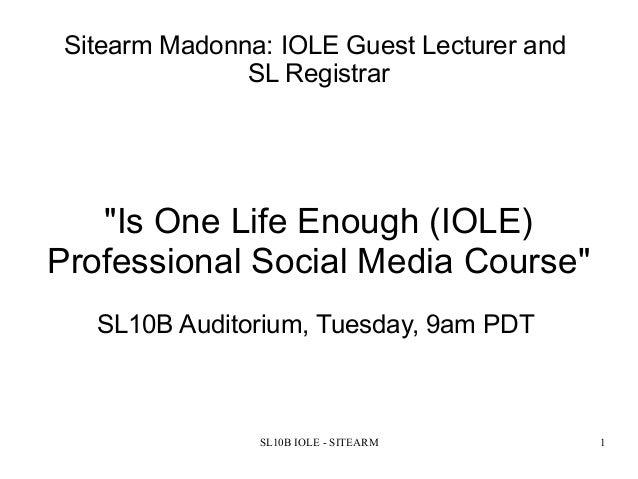 """SL10B IOLE - SITEARM 1Sitearm Madonna: IOLE Guest Lecturer andSL Registrar""""Is One Life Enough (IOLE)Professional Social Me..."""
