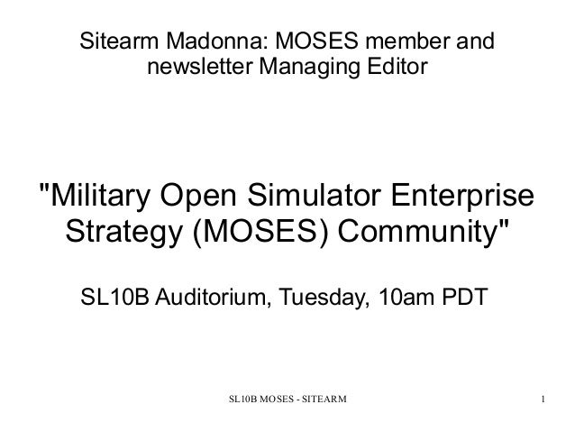 "SL10B MOSES - SITEARM 1Sitearm Madonna: MOSES member andnewsletter Managing Editor""Military Open Simulator EnterpriseStrat..."